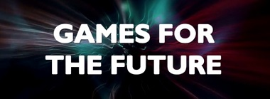 Games for the Future