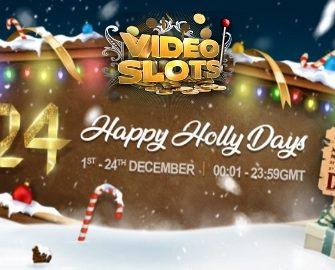 Videoslots – 24 Happy Holly Days | Final Week!